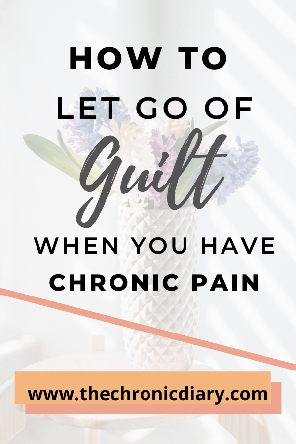 10 Ways to Let Go of Guilt When Coping With Chronic Pain