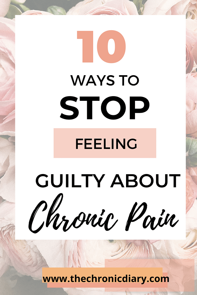 Dealing With Chronic Pain - How to stop feeling guilty about your pain